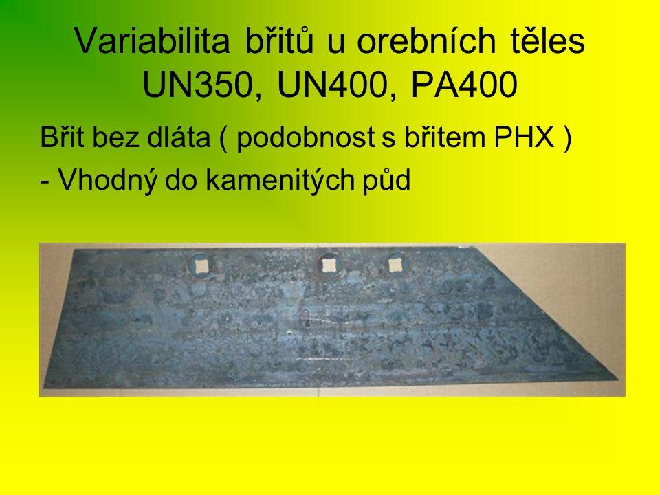 Variabilita břitů u orebních těles UN350, UN400, PA400 Břit bez dláta ( podobnost s břitem PHX ) - Vhodný do kamenitých půd