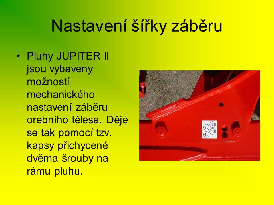 Nastavení šířky záběru •Pluhy JUPITER II jsou vybaveny možností mechanického nastavení záběru orebního tělesa. Děje se tak pomocí tzv. kapsy přichycen