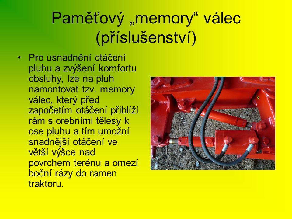 """Paměťový """"memory"""" válec (příslušenství) •Pro usnadnění otáčení pluhu a zvýšení komfortu obsluhy, lze na pluh namontovat tzv. memory válec, který před"""