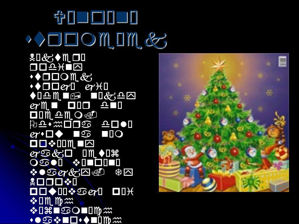 Vánoční stromeček Některé rodiny stromek strojí již týden, někdy jen pár dní předem. Odshora dolů jsou na něm pověšeny jako řetěz malé vánoční vlajky.