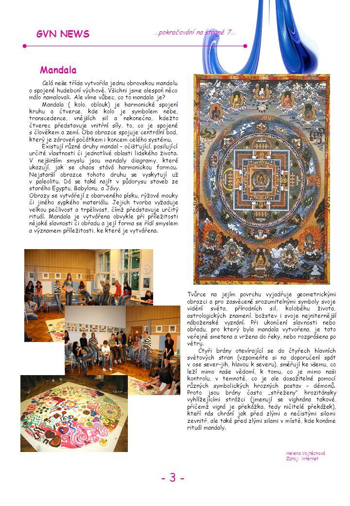- 3 - GVN NEWS …pokračování na straně 7… Helena Vojtěchová Zdroj: internet Mandala Celá neše třída vytvořila jednu obrovskou mandalu o spojené hudebcní výchově.