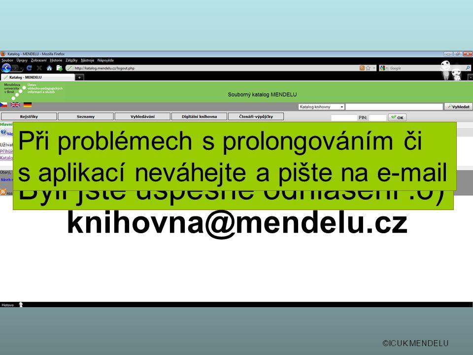 ©ICUK MENDELU Byli jste úspěšně odhlášeni :o) Při problémech s prolongováním či s aplikací neváhejte a pište na e-mail knihovna@mendelu.cz