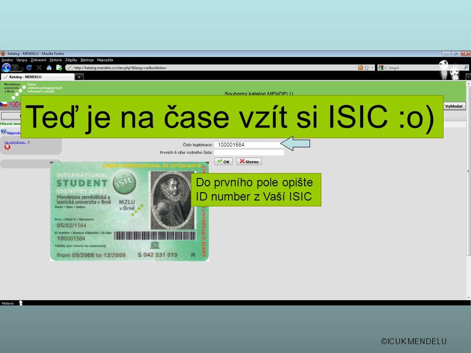 Do prvního pole opište ID number z Vaší ISIC Teď je na čase vzít si ISIC :o) 100001564