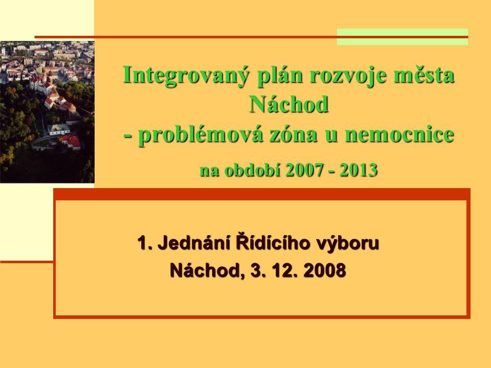 Integrovaný plán rozvoje města Náchod - problémová zóna u nemocnice na období 2007 - 2013 1. Jednání Řídícího výboru Náchod, 3. 12. 2008