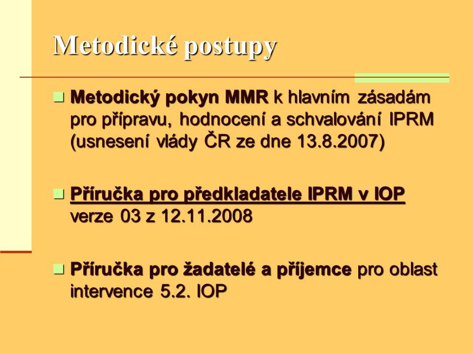 Metodické postupy  Metodický pokyn MMR k hlavním zásadám pro přípravu, hodnocení a schvalování IPRM (usnesení vlády ČR ze dne 13.8.2007)  Příručka pro předkladatele IPRM v IOP verze 03 z 12.11.2008  Příručka pro žadatelé a příjemce pro oblast intervence 5.2.