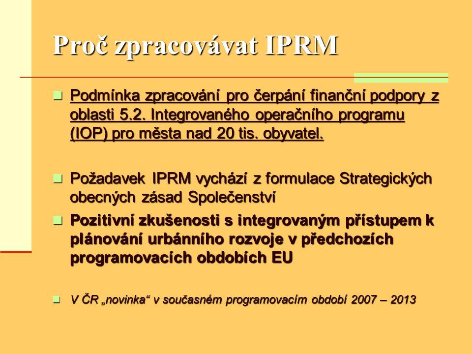 Proč zpracovávat IPRM  Podmínka zpracování pro čerpání finanční podpory z oblasti 5.2. Integrovaného operačního programu (IOP) pro města nad 20 tis.