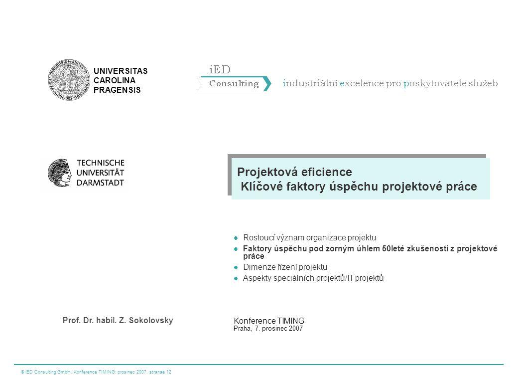 © iED Consulting GmbH, Konference TIMING; prosinec 2007, stranae 12 industriální excelence pro poskytovatele služeb UNIVERSITAS CAROLINA PRAGENSIS Pro