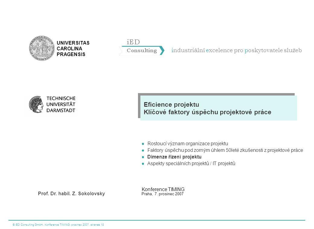 © iED Consulting GmbH, Konference TIMING; prosinec 2007, stranae 18 industriální excelence pro poskytovatele služeb UNIVERSITAS CAROLINA PRAGENSIS Pro