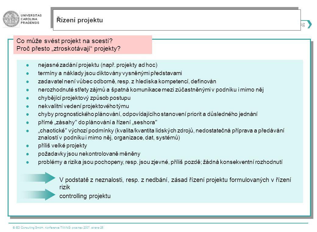 © iED Consulting GmbH, Konference TIMING; prosinec 2007, strana 26  nejasné zadání projektu (např. projekty ad hoc)  termíny a náklady jsou diktován