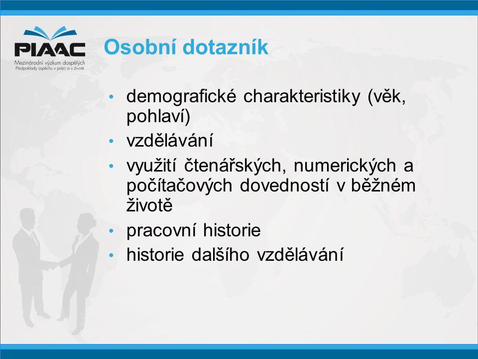 Osobní dotazník • demografické charakteristiky (věk, pohlaví) • vzdělávání • využití čtenářských, numerických a počítačových dovedností v běžném životě • pracovní historie • historie dalšího vzdělávání