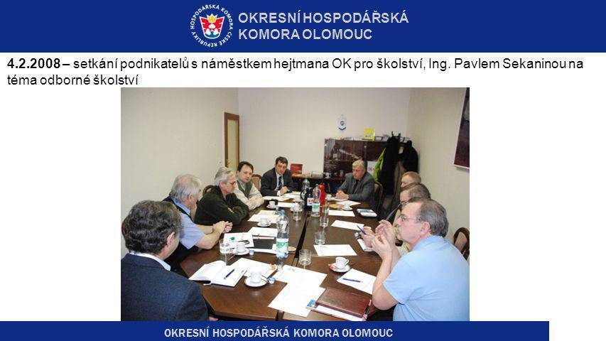 OKRESNÍ HOSPODÁŘSKÁ KOMORA OLOMOUC 4.2.2008 – setkání podnikatelů s náměstkem hejtmana OK pro školství, Ing. Pavlem Sekaninou na téma odborné školství
