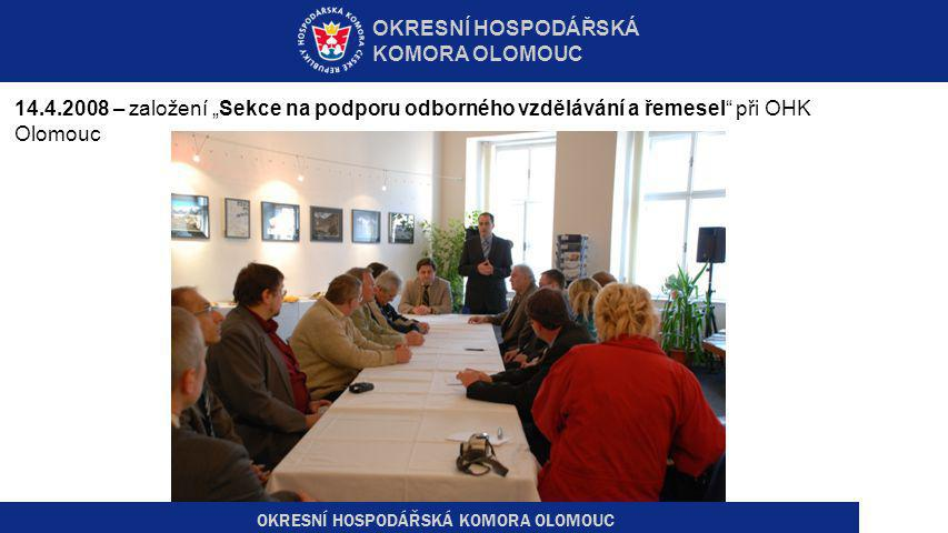 """OKRESNÍ HOSPODÁŘSKÁ KOMORA OLOMOUC 14.4.2008 – založení """"Sekce na podporu odborného vzdělávání a řemesel při OHK Olomouc"""