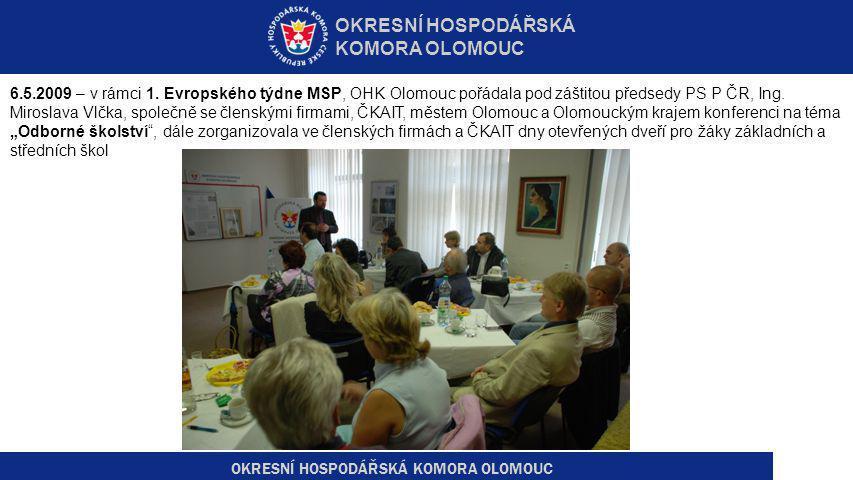 OKRESNÍ HOSPODÁŘSKÁ KOMORA OLOMOUC 6.5.2009 – v rámci 1. Evropského týdne MSP, OHK Olomouc pořádala pod záštitou předsedy PS P ČR, Ing. Miroslava Vlčk