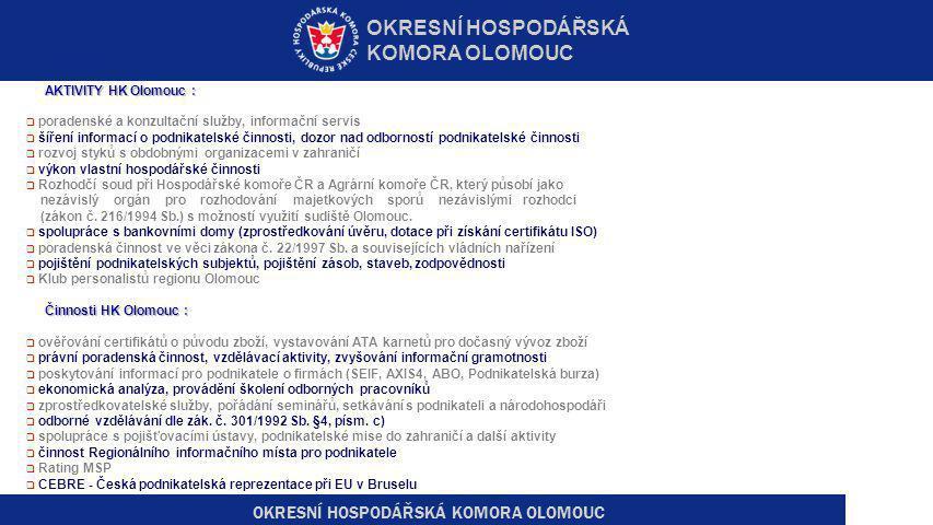 AKTIVITY HK Olomouc :  poradenské a konzultační služby, informační servis  šíření informací o podnikatelské činnosti, dozor nad odborností podnikate