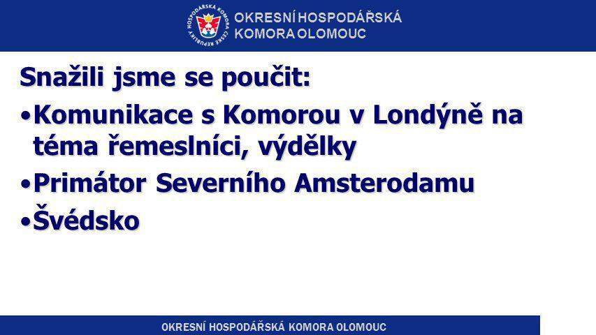 Snažili jsme se poučit: •Komunikace s Komorou v Londýně na téma řemeslníci, výdělky •Primátor Severního Amsterodamu •Švédsko OKRESNÍ HOSPODÁŘSKÁ KOMORA OLOMOUC