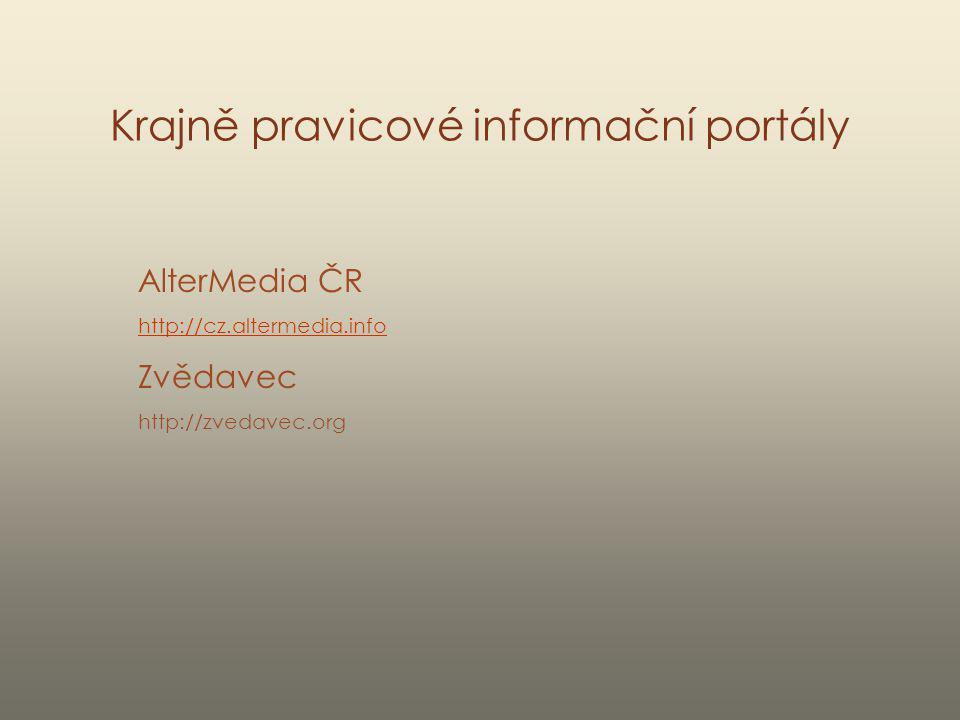 Krajně pravicové informační portály AlterMedia ČR http://cz.altermedia.info Zvědavec http://zvedavec.org