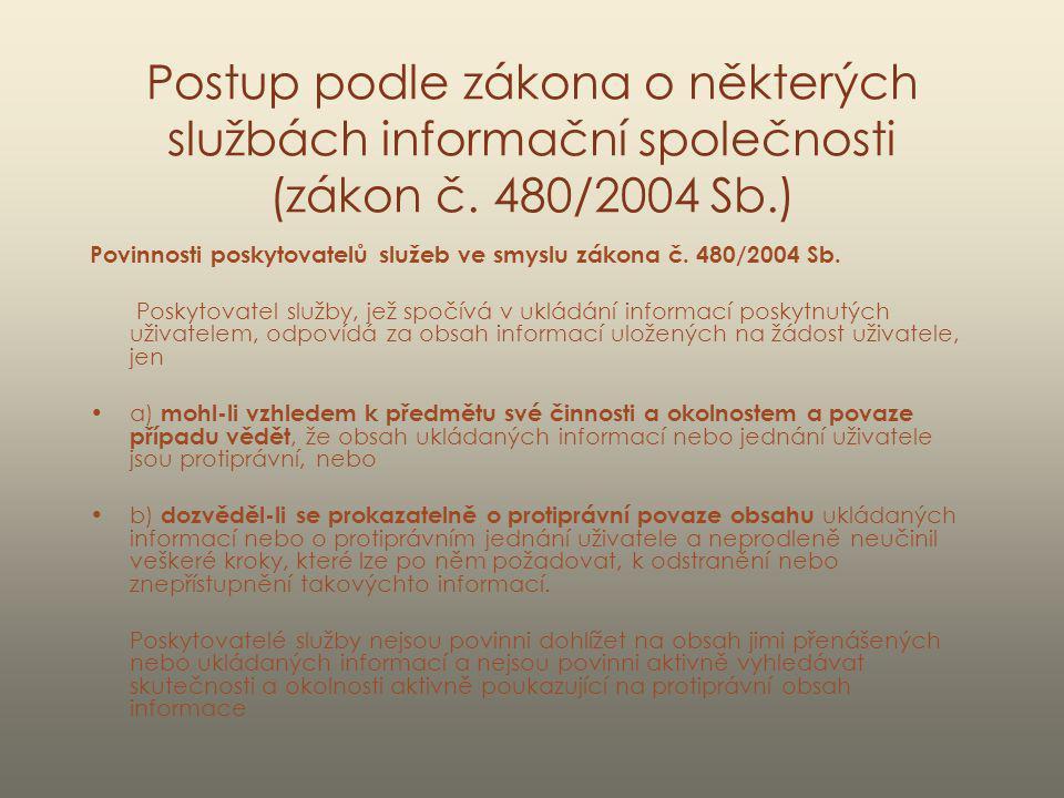 Postup vedoucí k odstranění nezákonného obsahu - Získání podnětu o protizákonné povaze ukládané informace (vlastní monitoring, případně podnět zvenčí) - Vyhodnocení obsahu informace, právní analýza, zvážení dalšího postupu -Vyhledání držitele doménového jména v registru doménových jmen na www.nic.cz podle doménového jména www.nic.cz -Sepis upozornění na nezákonnost obsahu uveřejněné informace ve smyslu ust.