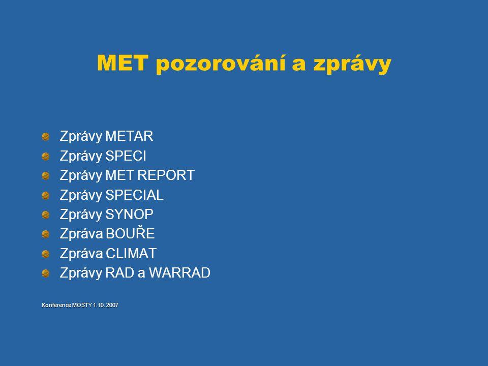 MET pozorování a zprávy Zprávy METAR Zprávy SPECI Zprávy MET REPORT Zprávy SPECIAL Zprávy SYNOP Zpráva BOUŘE Zpráva CLIMAT Zprávy RAD a WARRAD Konfere