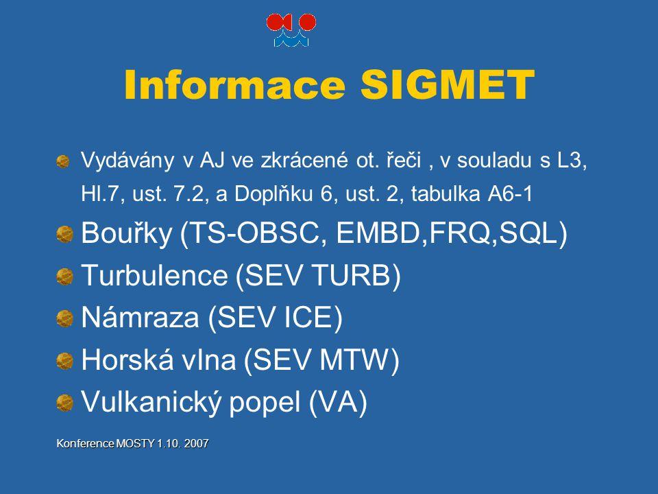 Informace SIGMET Vydávány v AJ ve zkrácené ot. řeči, v souladu s L3, Hl.7, ust. 7.2, a Doplňku 6, ust. 2, tabulka A6-1 Bouřky (TS-OBSC, EMBD,FRQ,SQL)