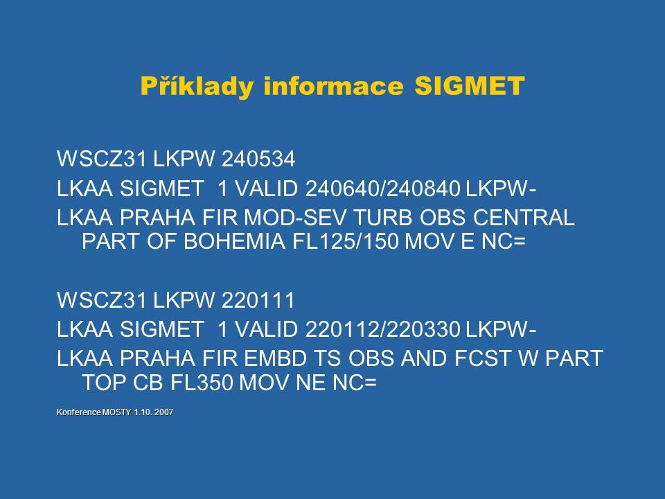 Příklady informace SIGMET WSCZ31 LKPW 240534 LKAA SIGMET 1 VALID 240640/240840 LKPW- LKAA PRAHA FIR MOD-SEV TURB OBS CENTRAL PART OF BOHEMIA FL125/150