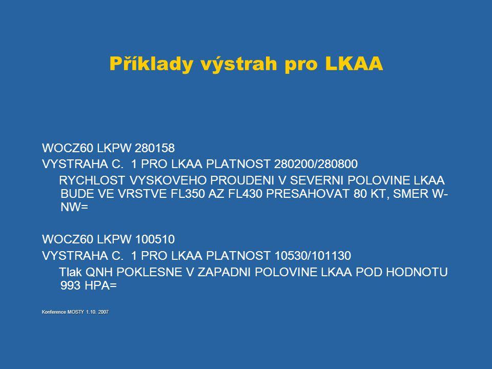 Příklady výstrah pro LKAA WOCZ60 LKPW 280158 VYSTRAHA C. 1 PRO LKAA PLATNOST 280200/280800 RYCHLOST VYSKOVEHO PROUDENI V SEVERNI POLOVINE LKAA BUDE VE