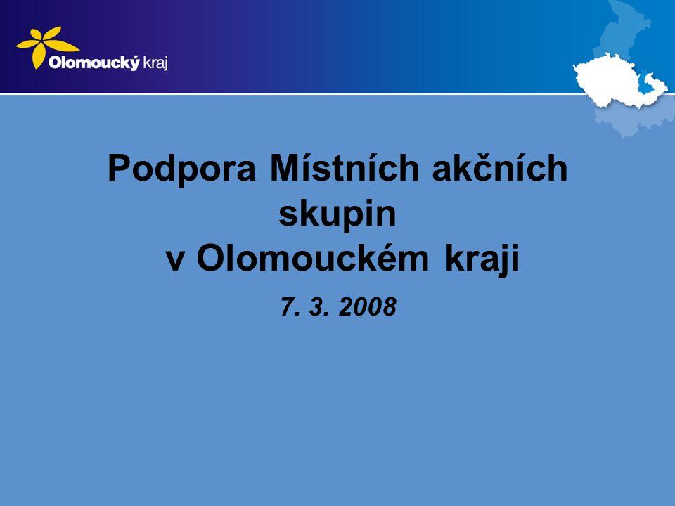 Podpora Místních akčních skupin v Olomouckém kraji 7. 3. 2008
