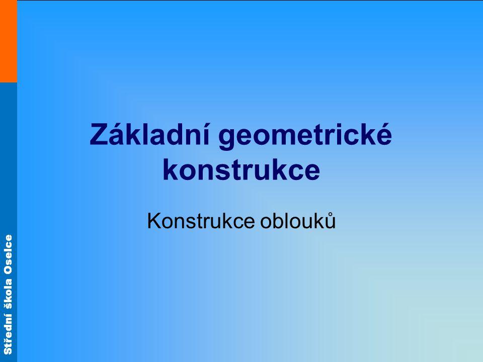 Střední škola Oselce Základní geometrické konstrukce Konstrukce oblouků