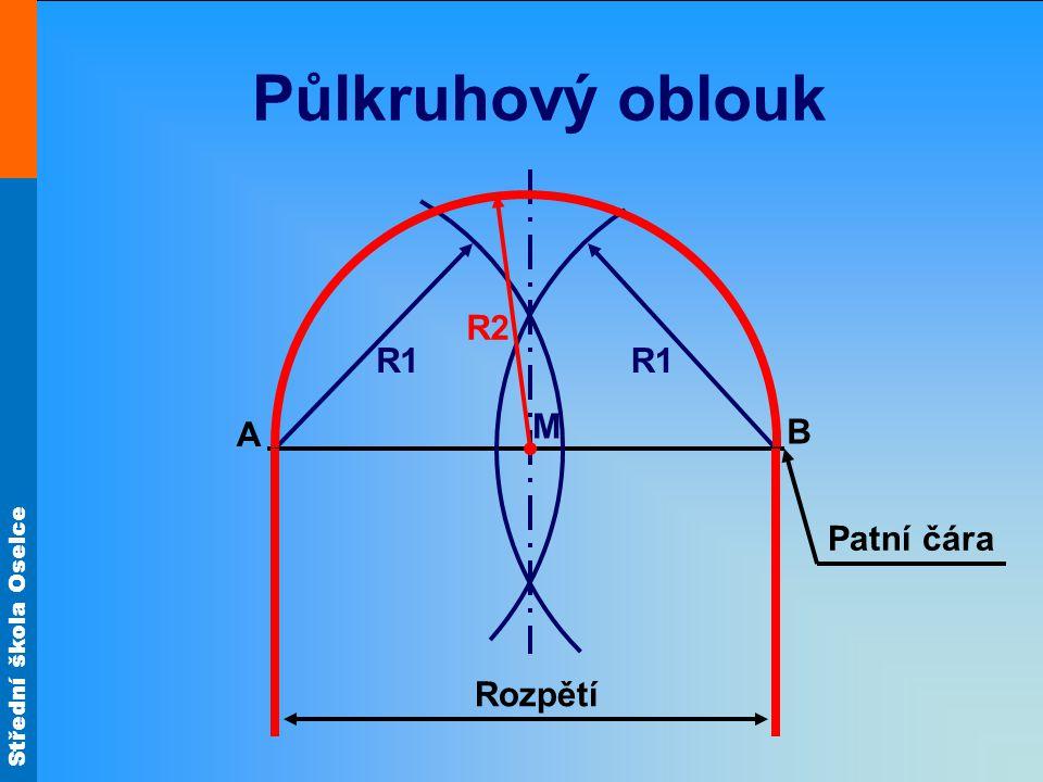 Střední škola Oselce Půlkruhový oblouk Rozpětí Patní čára M A B R1 R2