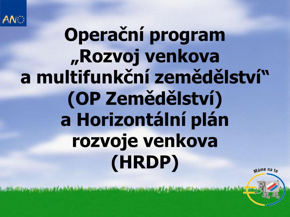 """Operační program """"Rozvoj venkova a multifunkční zemědělství"""" (OP Zemědělství) a Horizontální plán rozvoje venkova (HRDP)"""
