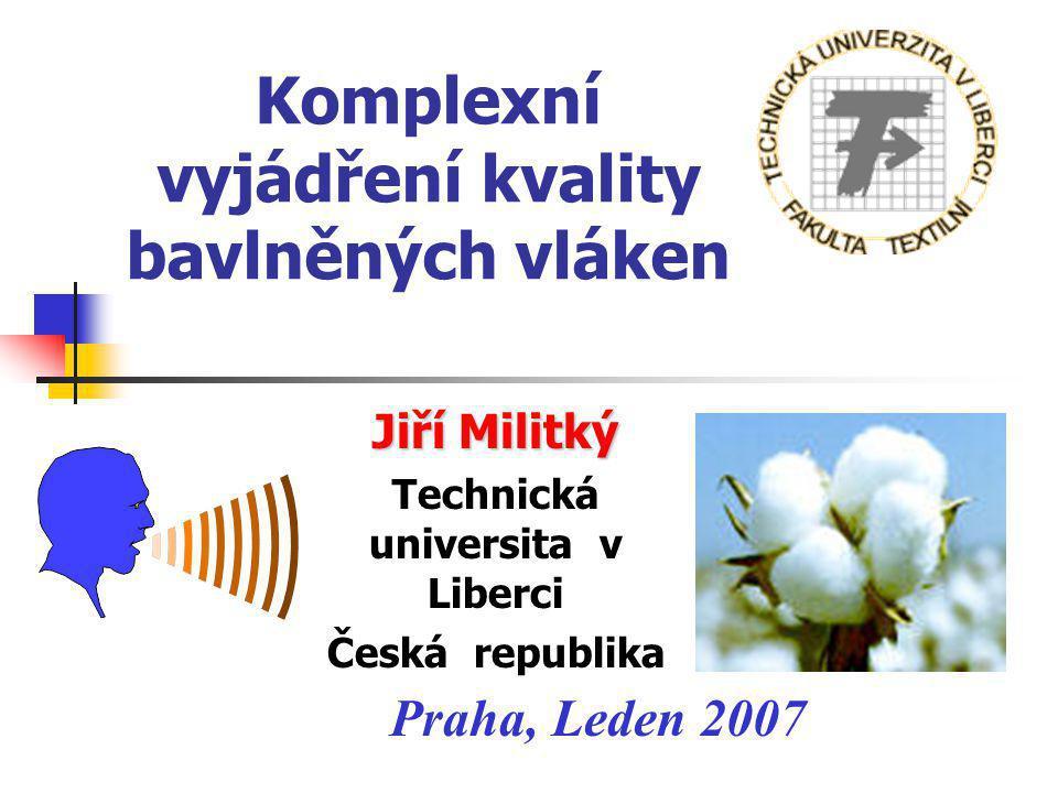 Komplexní vyjádření kvality bavlněných vláken Jiří Militký Technická universita v Liberci Česká republika Praha, Leden 2007