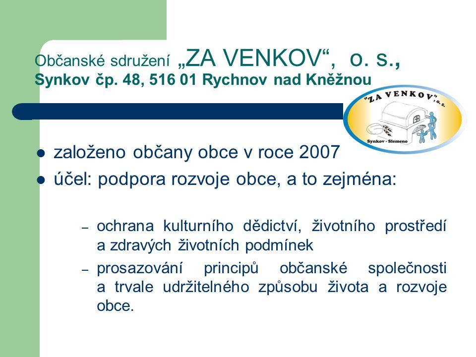 """Občanské sdružení """"ZA VENKOV"""", o. s., Synkov čp. 48, 516 01 Rychnov nad Kněžnou  založeno občany obce v roce 2007  účel: podpora rozvoje obce, a to"""