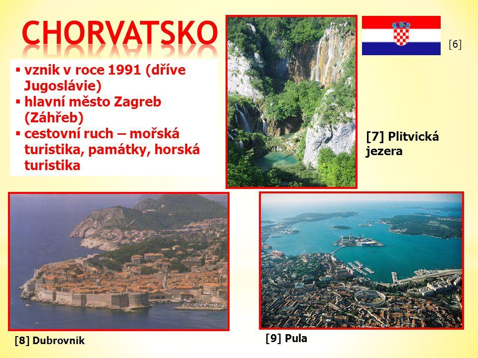 [8] Dubrovnik  vznik v roce 1991 (dříve Jugoslávie)  hlavní město Zagreb (Záhřeb)  cestovní ruch – mořská turistika, památky, horská turistika [9] Pula [7] Plitvická jezera [6]