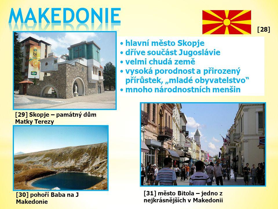 """[28] •hlavní město Skopje •dříve součást Jugoslávie •velmi chudá země •vysoká porodnost a přirozený přírůstek, """"mladé obyvatelstvo •mnoho národnostních menšin [31] město Bitola – jedno z nejkrásnějších v Makedonii [29] Skopje – památný dům Matky Terezy [30] pohoří Baba na J Makedonie"""
