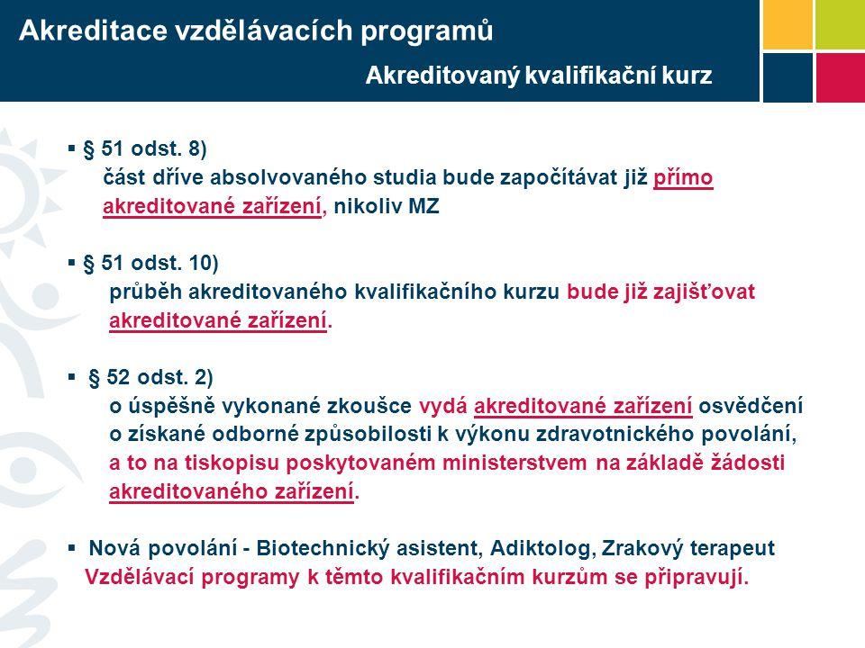 Akreditovaný kvalifikační kurz  § 51 odst. 8) část dříve absolvovaného studia bude započítávat již přímo akreditované zařízení, nikoliv MZ  § 51 ods