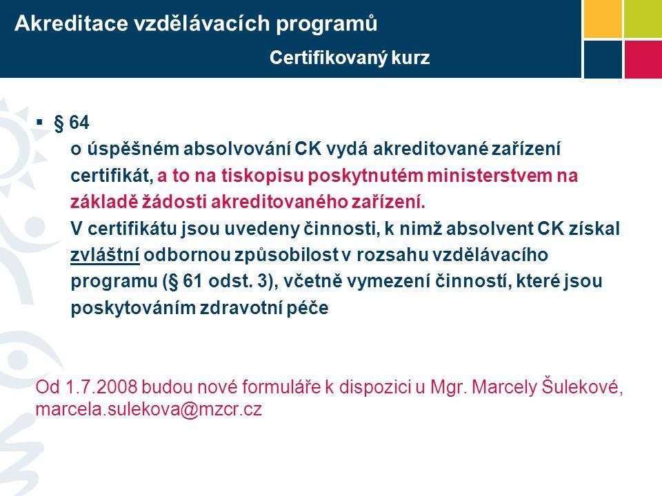  § 64 o úspěšném absolvování CK vydá akreditované zařízení certifikát, a to na tiskopisu poskytnutém ministerstvem na základě žádosti akreditovaného zařízení.