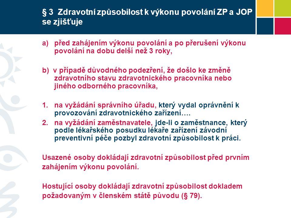 § 3 Zdravotní způsobilost k výkonu povolání ZP a JOP se zjišťuje  před zahájením výkonu povolání a po přerušení výkonu povolání na dobu delší než 3