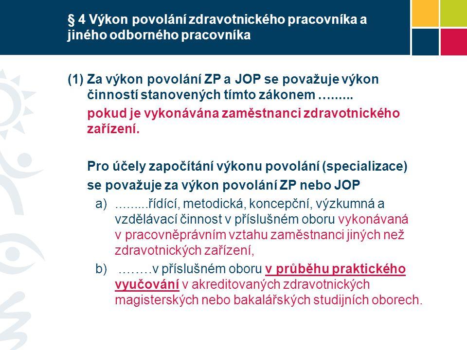 § 4 Výkon povolání zdravotnického pracovníka a jiného odborného pracovníka  Za výkon povolání ZP a JOP se považuje výkon činností stanovených tímto