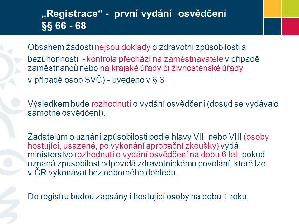 """""""Registrace - první vydání osvědčení §§ 66 - 68 Obsahem žádosti nejsou doklady o zdravotní způsobilosti a bezúhonnosti - kontrola přechází na zaměstnavatele v případě zaměstnanců nebo na krajské úřady či živnostenské úřady v případě osob SVČ) - uvedeno v § 3 Výsledkem bude rozhodnutí o vydání osvědčení (dosud se vydávalo samotné osvědčení)."""