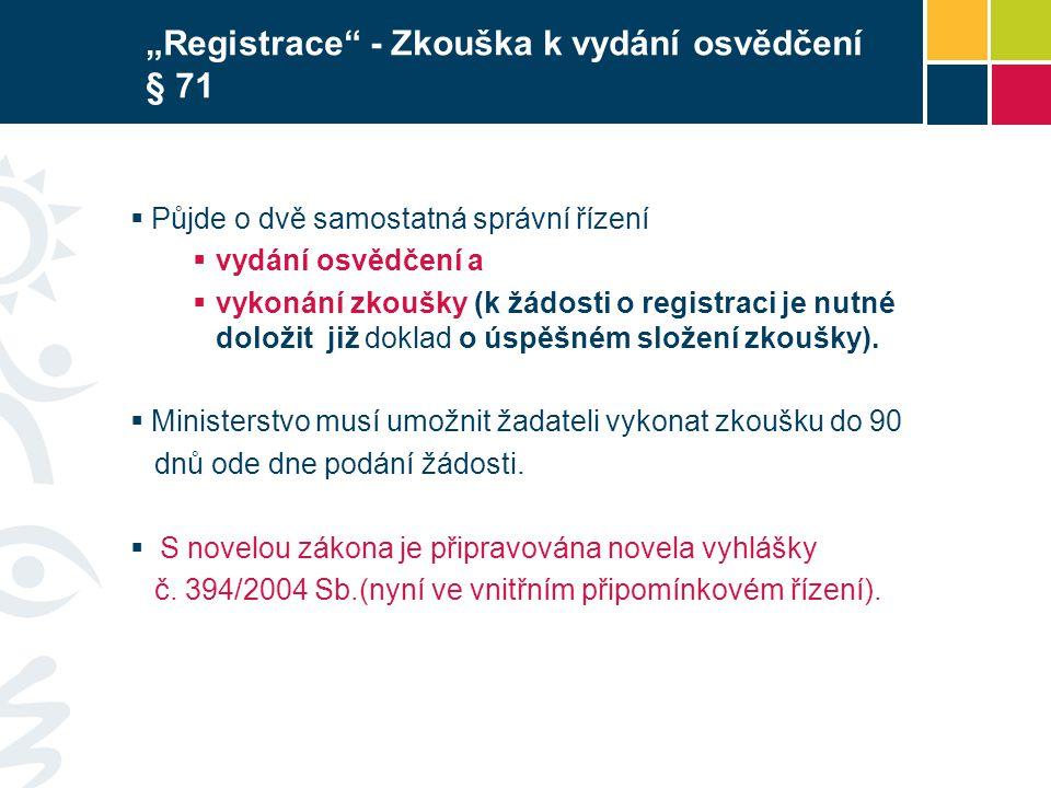  Půjde o dvě samostatná správní řízení  vydání osvědčení a  vykonání zkoušky (k žádosti o registraci je nutné doložit již doklad o úspěšném složení zkoušky).