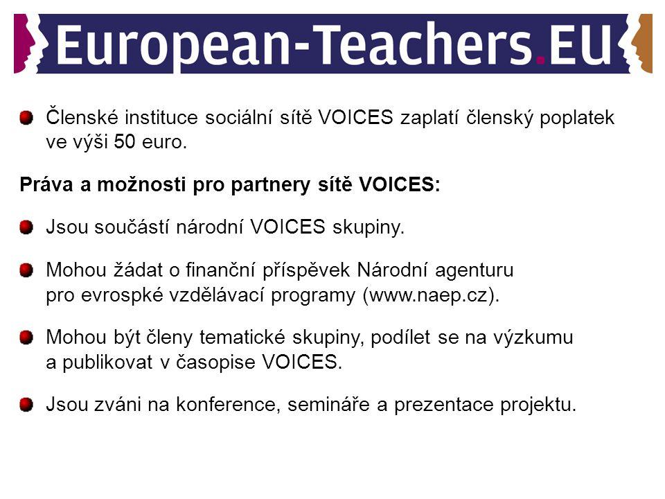 Členské instituce sociální sítě VOICES zaplatí členský poplatek ve výši 50 euro. Práva a možnosti pro partnery sítě VOICES: Jsou součástí národní VOIC