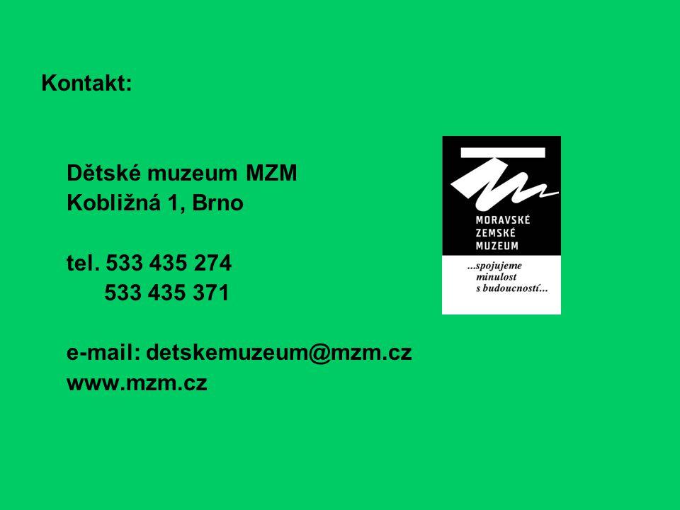 Kontakt: Dětské muzeum MZM Kobližná 1, Brno tel. 533 435 274 533 435 371 e-mail: detskemuzeum@mzm.cz www.mzm.cz
