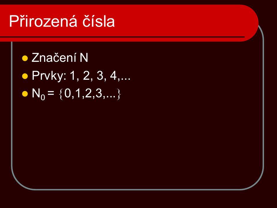 Přirozená čísla  Značení N  Prvky: 1, 2, 3, 4,...  N 0 =  0,1,2,3,... 
