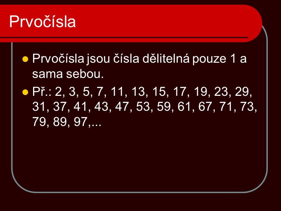 Prvočísla  Prvočísla jsou čísla dělitelná pouze 1 a sama sebou.  Př.: 2, 3, 5, 7, 11, 13, 15, 17, 19, 23, 29, 31, 37, 41, 43, 47, 53, 59, 61, 67, 71