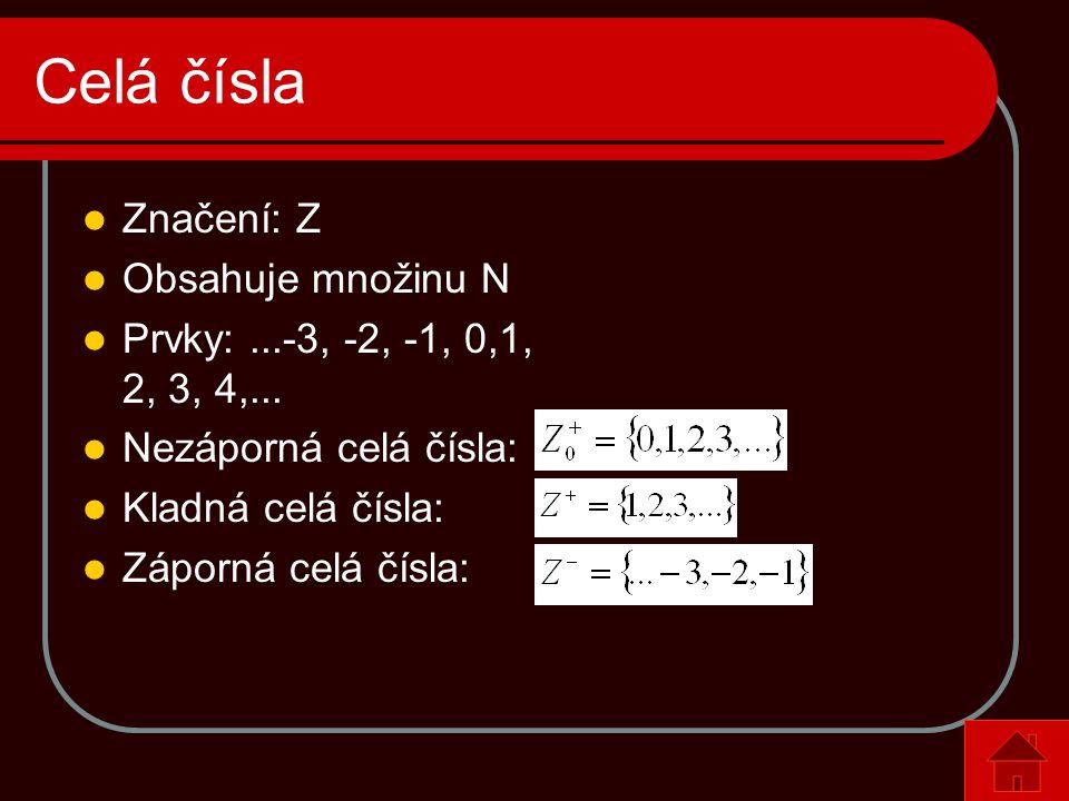 Celá čísla  Značení: Z  Obsahuje množinu N  Prvky:...-3, -2, -1, 0,1, 2, 3, 4,...  Nezáporná celá čísla:  Kladná celá čísla:  Záporná celá čísla