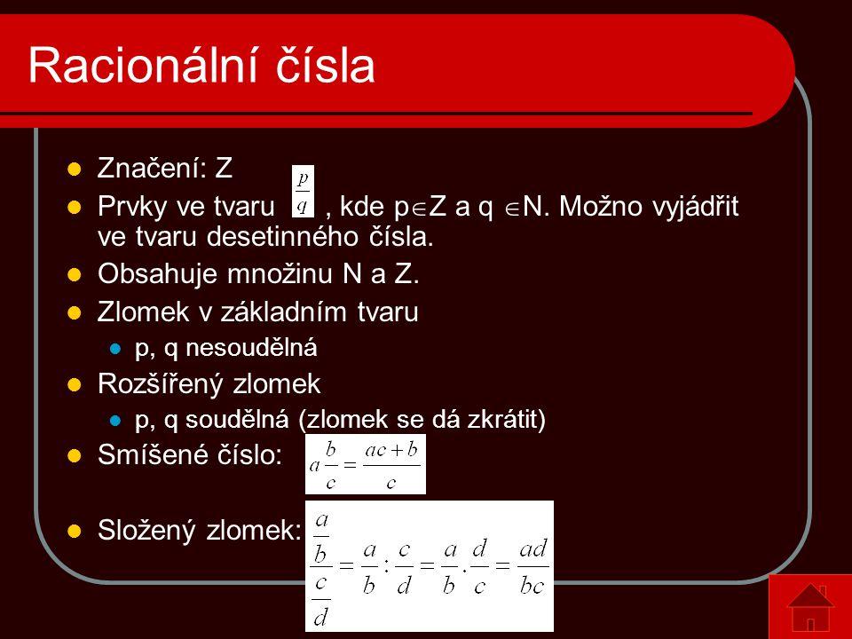 Racionální čísla  Značení: Z  Prvky ve tvaru, kde p  Z a q  N. Možno vyjádřit ve tvaru desetinného čísla.  Obsahuje množinu N a Z.  Zlomek v zák