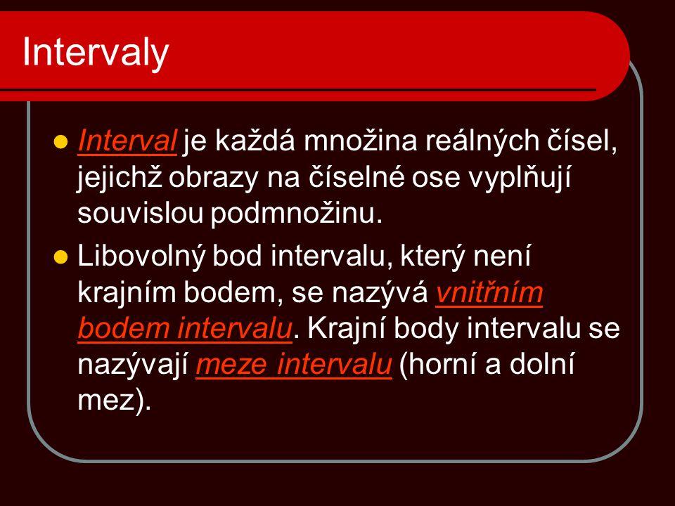 Intervaly  Interval je každá množina reálných čísel, jejichž obrazy na číselné ose vyplňují souvislou podmnožinu.  Libovolný bod intervalu, který ne