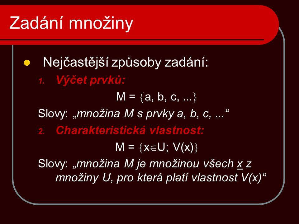 """Zadání množiny  Nejčastější způsoby zadání: 1. Výčet prvků: M =  a, b, c,...  Slovy: """"množina M s prvky a, b, c,..."""" 2. Charakteristická vlastnost:"""