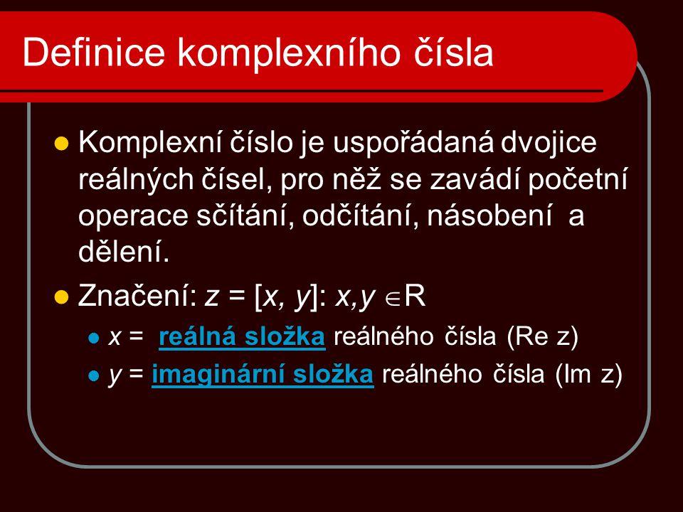 Definice komplexního čísla  Komplexní číslo je uspořádaná dvojice reálných čísel, pro něž se zavádí početní operace sčítání, odčítání, násobení a děl