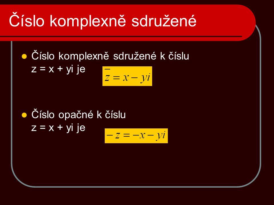 Číslo komplexně sdružené  Číslo komplexně sdružené k číslu z = x + yi je  Číslo opačné k číslu z = x + yi je