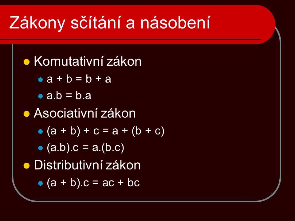 Zákony sčítání a násobení  Komutativní zákon  a + b = b + a  a.b = b.a  Asociativní zákon  (a + b) + c = a + (b + c)  (a.b).c = a.(b.c)  Distributivní zákon  (a + b).c = ac + bc
